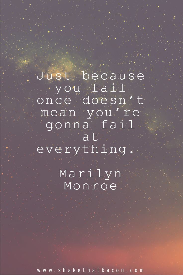 Just because you fail once doesn't mean you're gonna fail at everything. Marilyn Monroe