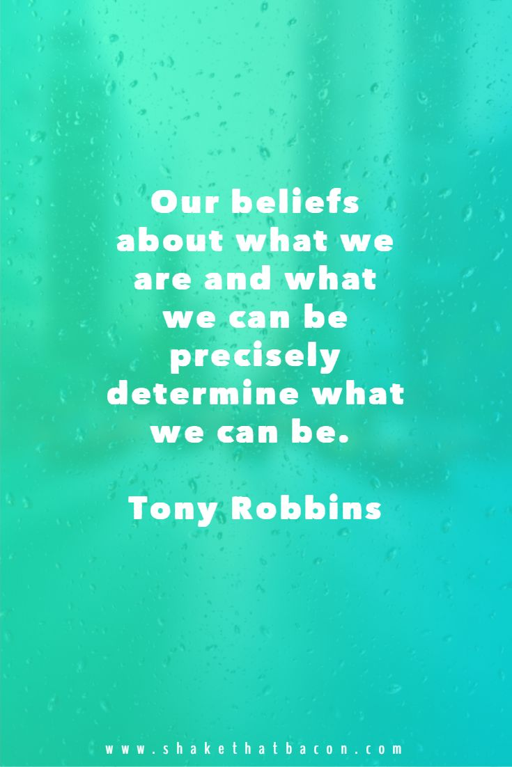 Our beliefs about what we are and what we can be precisely determine what we can be. Tony Robbins
