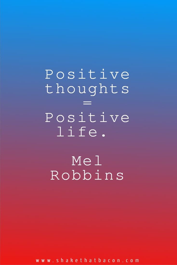 Positive thoughts = Positive life. Mel Robbins