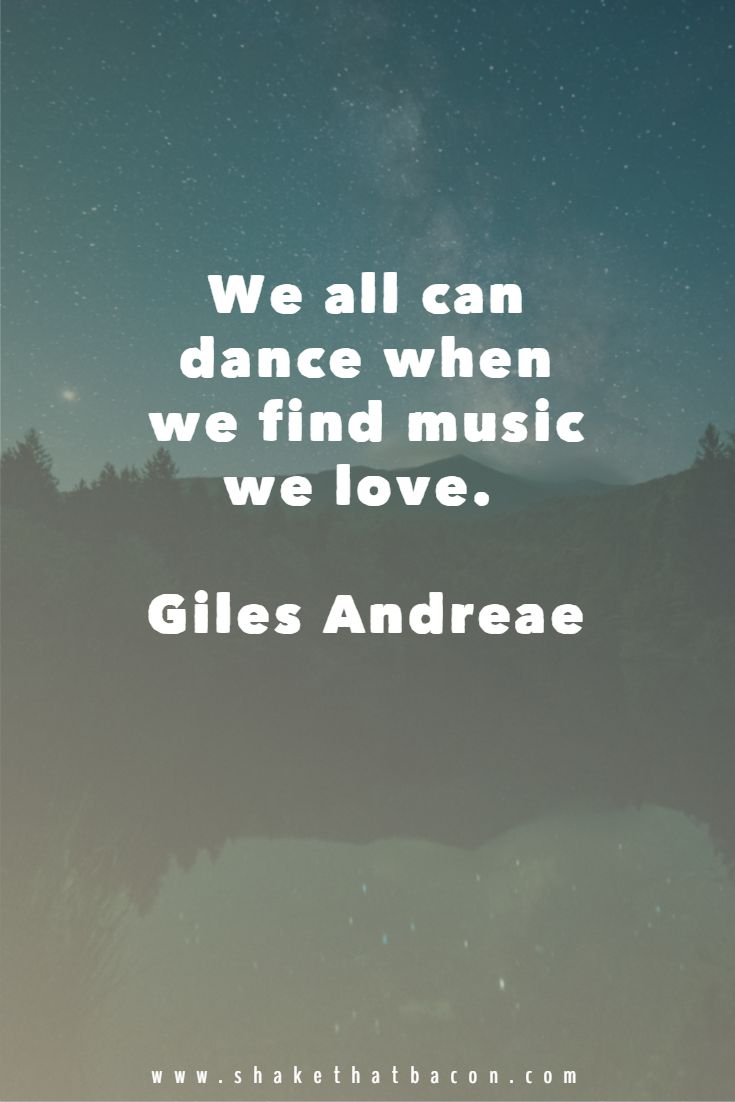 We all can dance when we find music we love. Giles Andreae